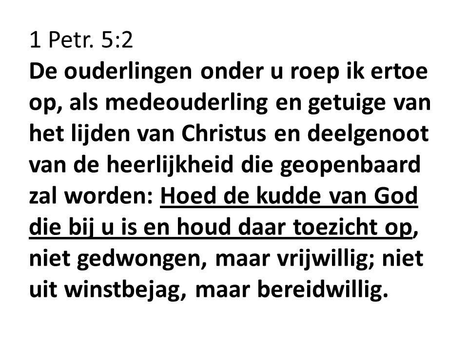 1 Petr. 5:2 De ouderlingen onder u roep ik ertoe op, als medeouderling en getuige van het lijden van Christus en deelgenoot van de heerlijkheid die ge