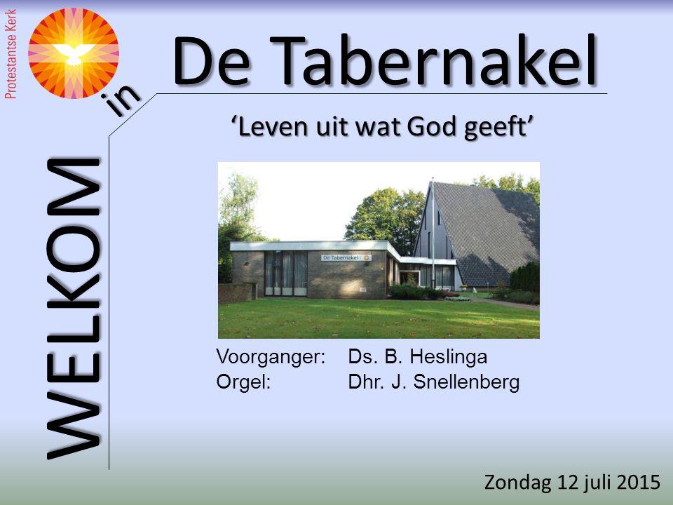 De Tabernakel WELKOM in Voorganger: Ds.B. Heslinga Orgel:Dhr.