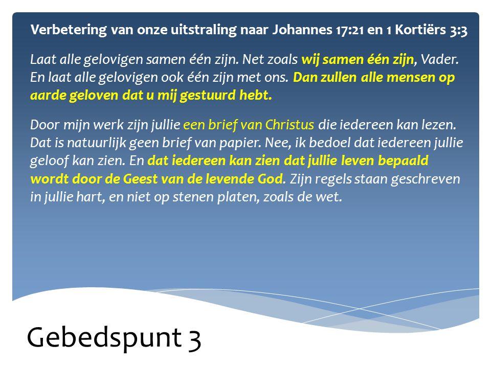 Gebedspunt 3 Verbetering van onze uitstraling naar Johannes 17:21 en 1 Kortiërs 3:3 Laat alle gelovigen samen één zijn.