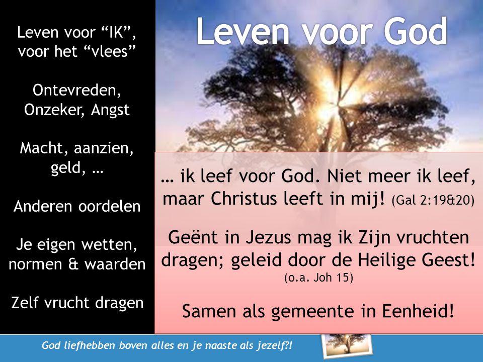 """God liefhebben boven alles en je naaste als jezelf?! Leven voor """"IK"""", voor het """"vlees"""" Ontevreden, Onzeker, Angst Macht, aanzien, geld, … Anderen oord"""