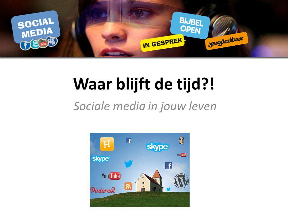 Waar blijft de tijd ! Sociale media in jouw leven