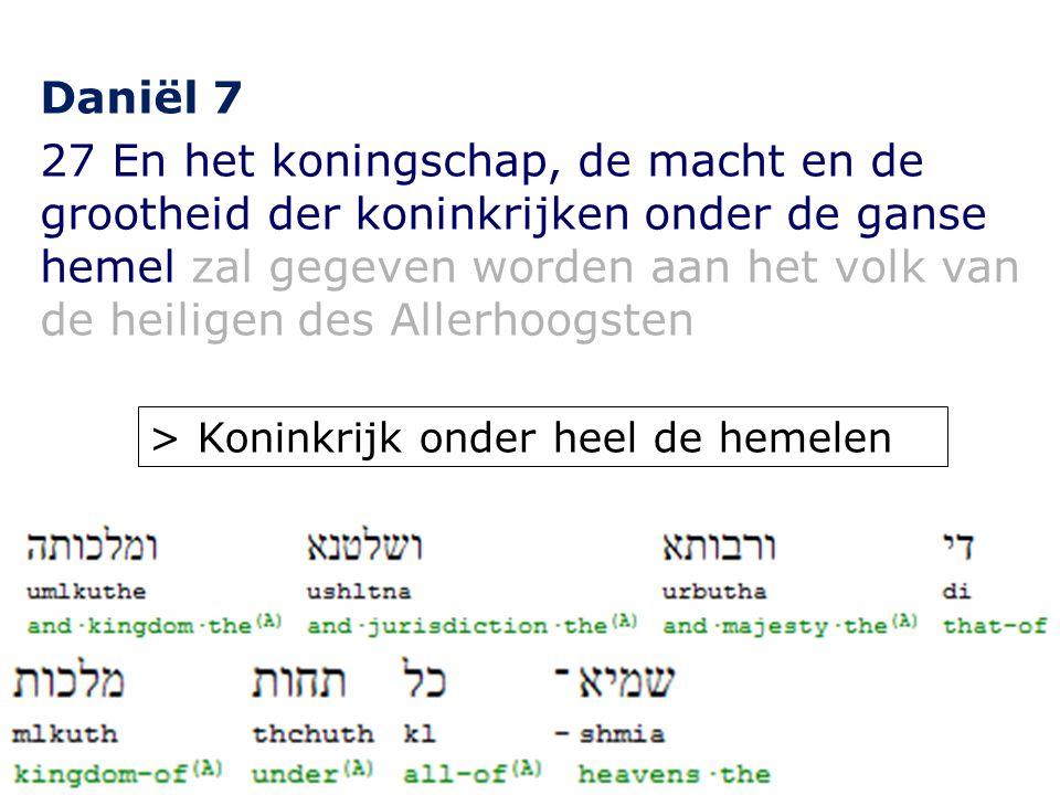 Daniël 7 27 En het koningschap, de macht en de grootheid der koninkrijken onder de ganse hemel zal gegeven worden aan het volk van de heiligen des Allerhoogsten > Koninkrijk onder heel de hemelen