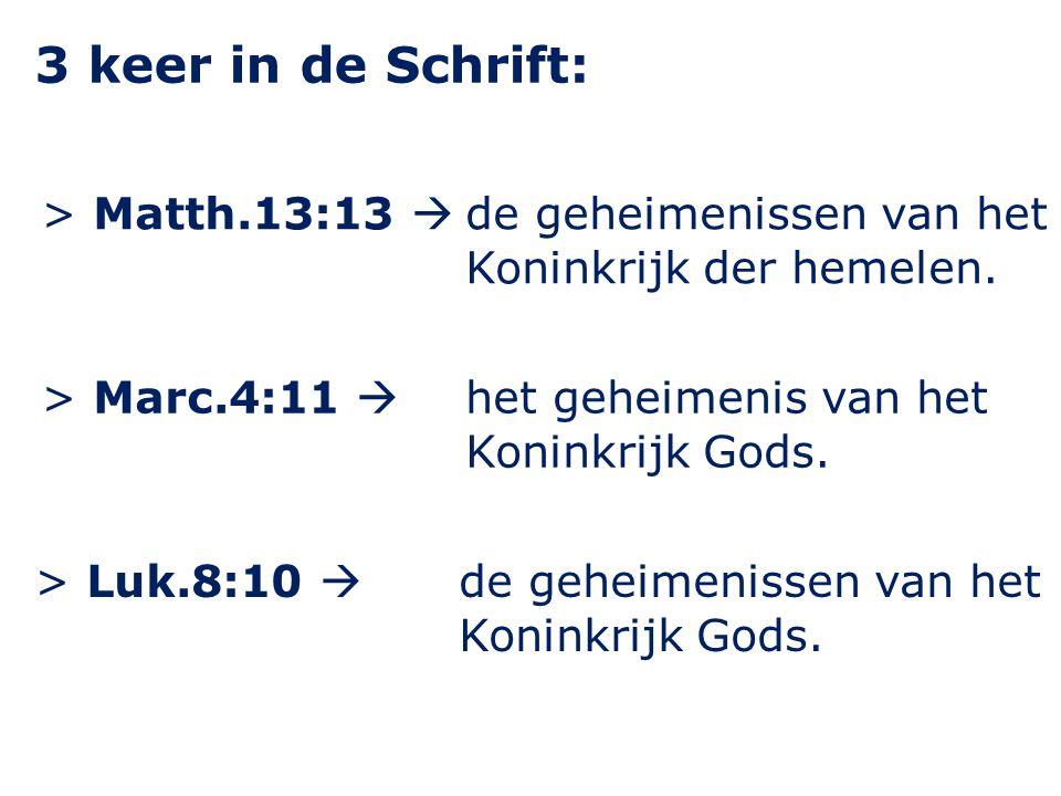3 keer in de Schrift: > Matth.13:13  de geheimenissen van het Koninkrijk der hemelen.