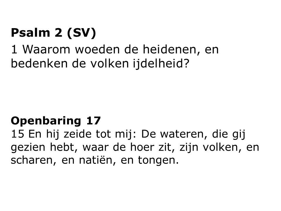 Psalm 2 (SV) 1 Waarom woeden de heidenen, en bedenken de volken ijdelheid.