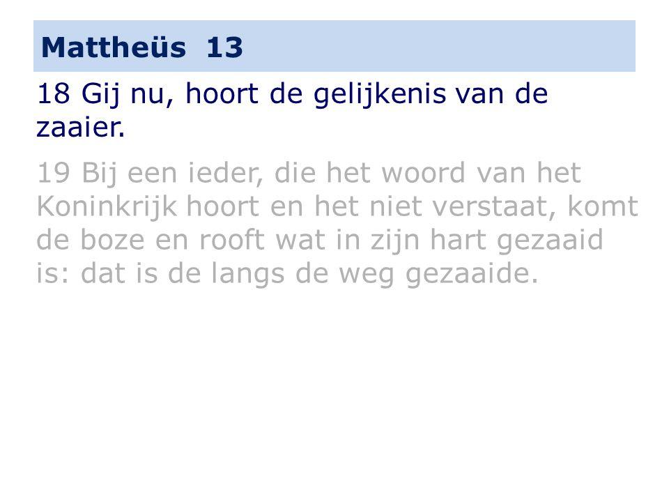 Mattheüs 13 18 Gij nu, hoort de gelijkenis van de zaaier.