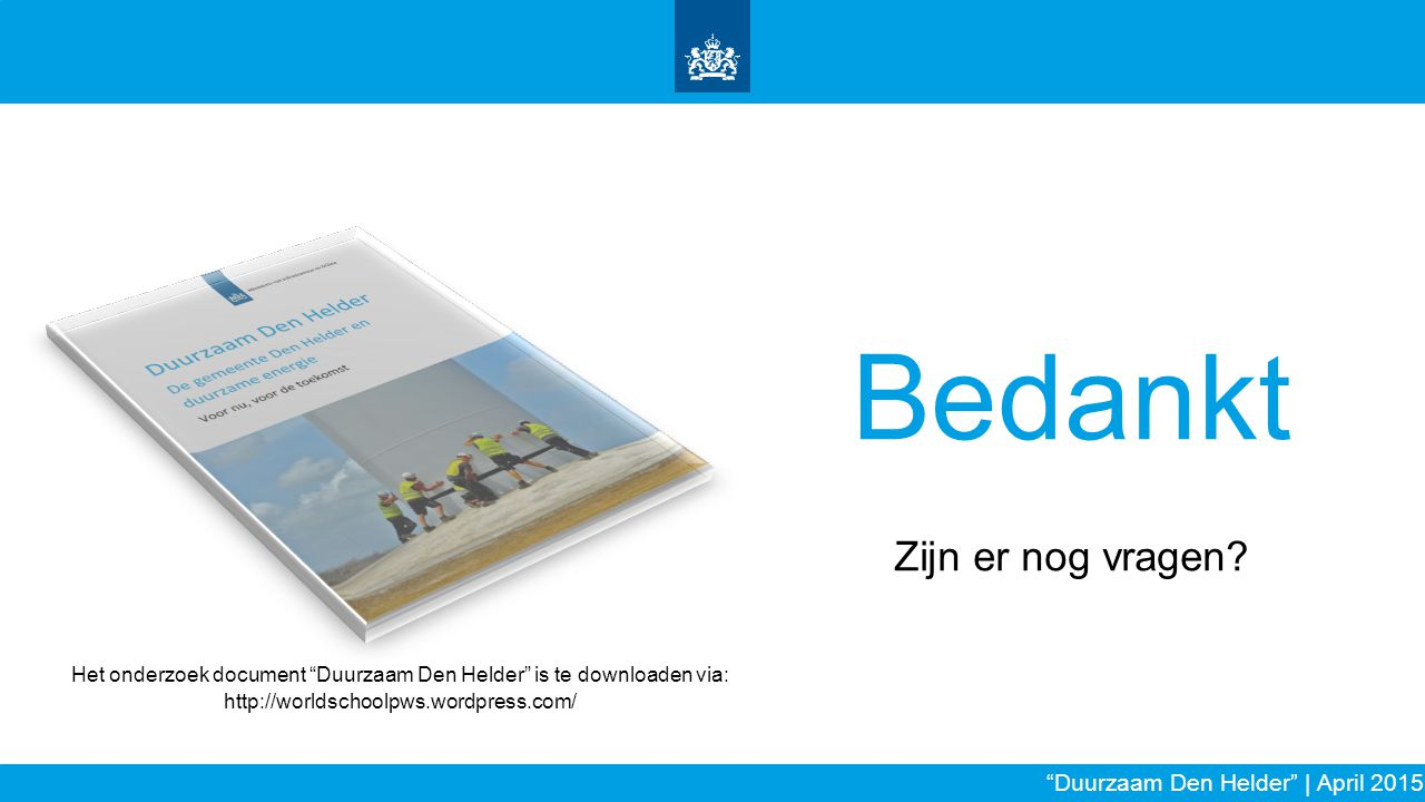 """Bedankt Zijn er nog vragen? Het onderzoek document """"Duurzaam Den Helder"""" is te downloaden via: http://worldschoolpws.wordpress.com/ """"Duurzaam Den Held"""