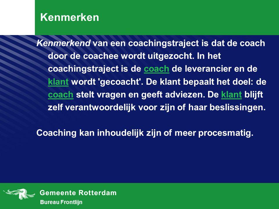 Bureau Frontlijn Kenmerken Kenmerkend van een coachingstraject is dat de coach door de coachee wordt uitgezocht.