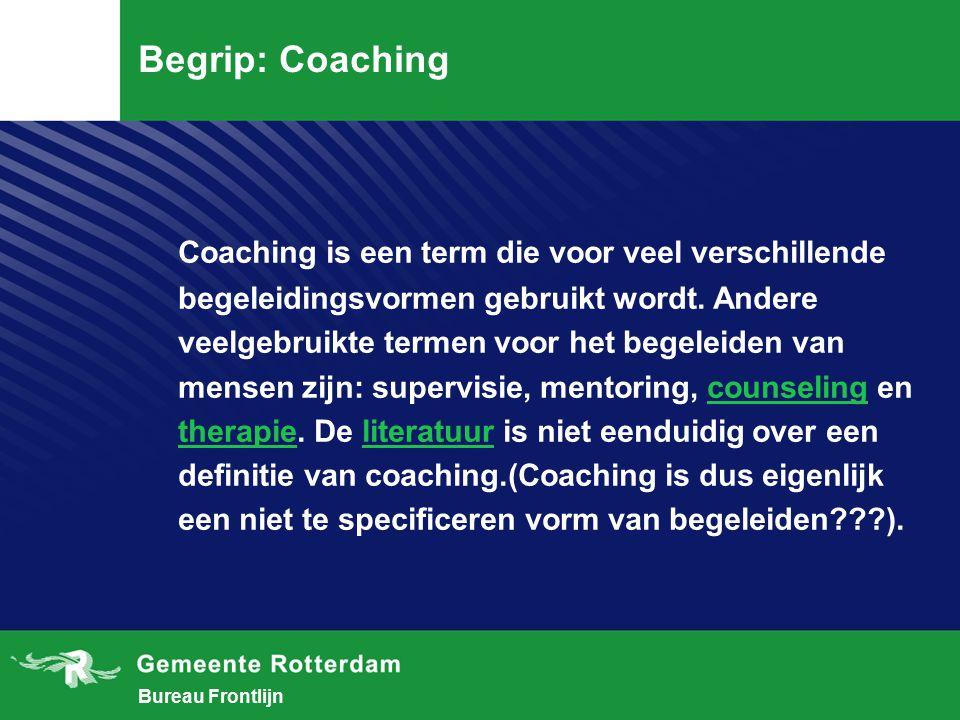 Bureau Frontlijn Begrip: Coaching Coaching is een term die voor veel verschillende begeleidingsvormen gebruikt wordt.