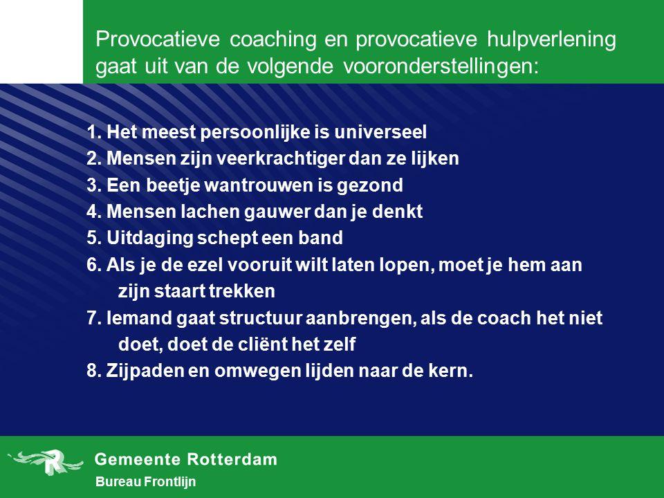 Bureau Frontlijn Provocatieve coaching en provocatieve hulpverlening gaat uit van de volgende vooronderstellingen: 1.