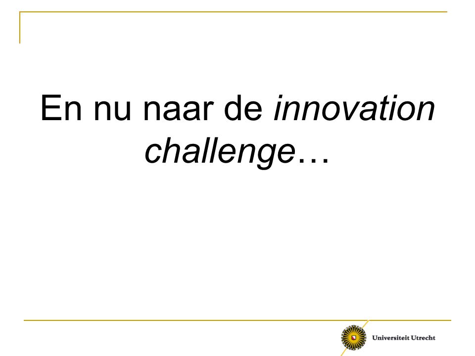 En nu naar de innovation challenge…