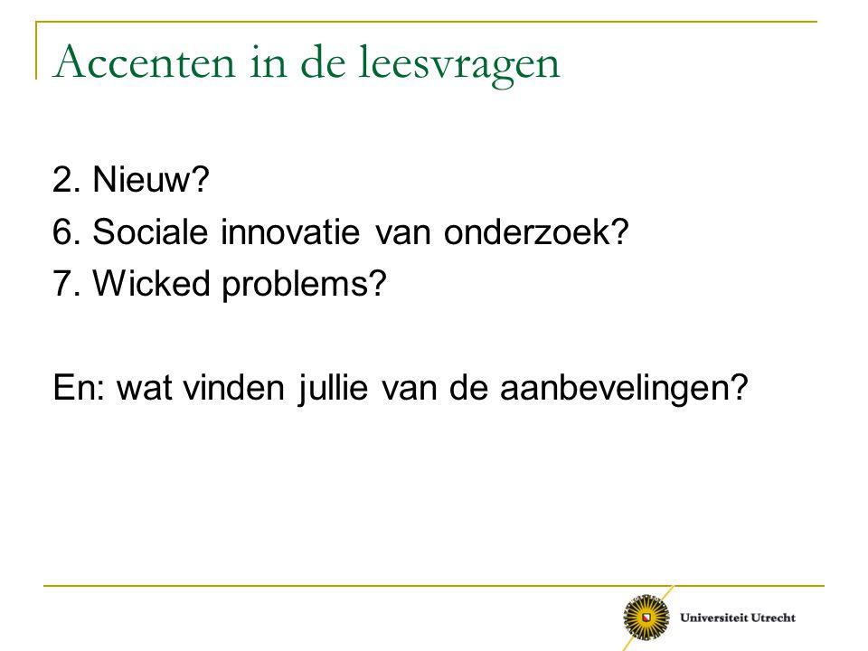 Accenten in de leesvragen 2. Nieuw? 6. Sociale innovatie van onderzoek? 7. Wicked problems? En: wat vinden jullie van de aanbevelingen?