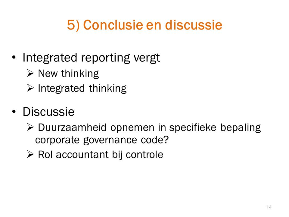 5) Conclusie en discussie Integrated reporting vergt  New thinking  Integrated thinking Discussie  Duurzaamheid opnemen in specifieke bepaling corp