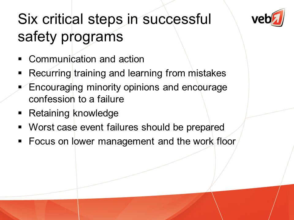 Six critical steps in successful safety programs  Communication and action  Recurring training and learning from mistakes  Encouraging minority opi