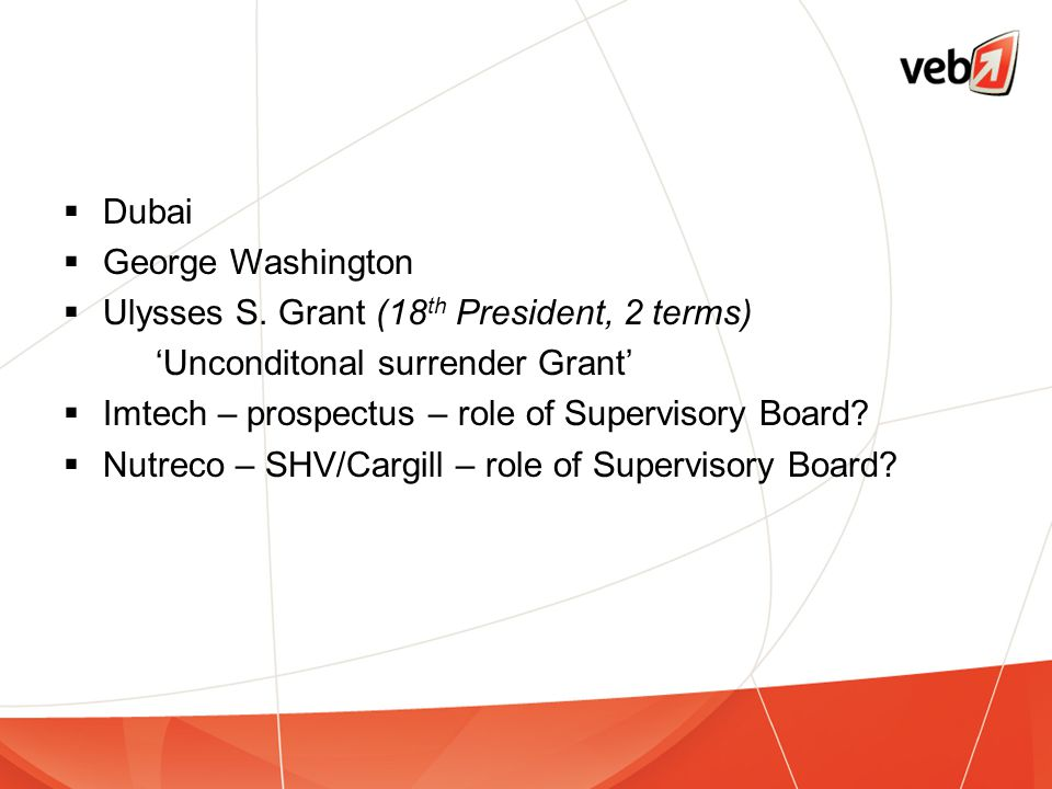  Dubai  George Washington  Ulysses S. Grant (18 th President, 2 terms) 'Unconditonal surrender Grant'  Imtech – prospectus – role of Supervisory B