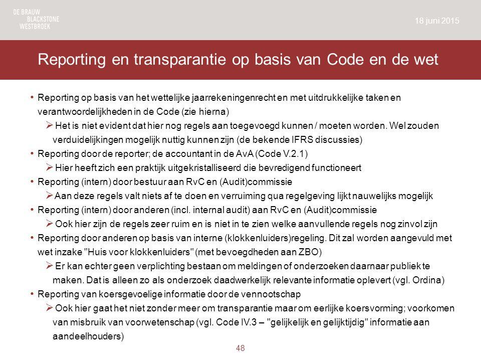 Reporting en transparantie op basis van Code en de wet Reporting op basis van het wettelijke jaarrekeningenrecht en met uitdrukkelijke taken en verantwoordelijkheden in de Code (zie hierna)  Het is niet evident dat hier nog regels aan toegevoegd kunnen / moeten worden.