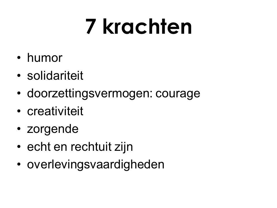 7 krachten humor solidariteit doorzettingsvermogen: courage creativiteit zorgende echt en rechtuit zijn overlevingsvaardigheden