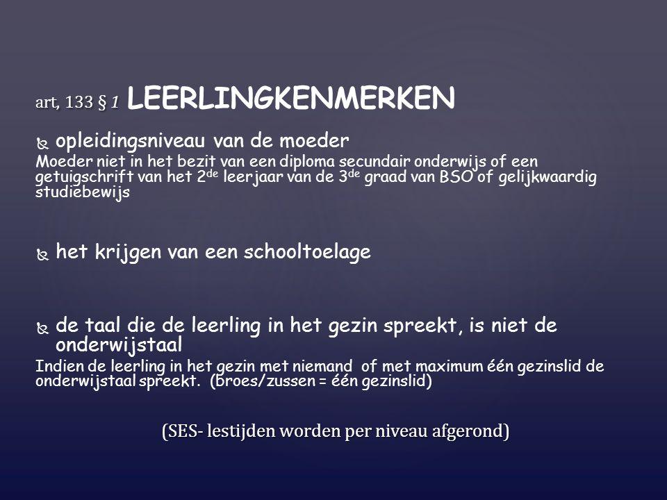 art, 133 § 1 art, 133 § 1 LEERLINGKENMERKEN   opleidingsniveau van de moeder Moeder niet in het bezit van een diploma secundair onderwijs of een get