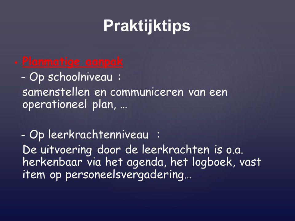 Planmatige aanpak - Op schoolniveau : samenstellen en communiceren van een operationeel plan, … - Op leerkrachtenniveau : De uitvoering door de leerkr
