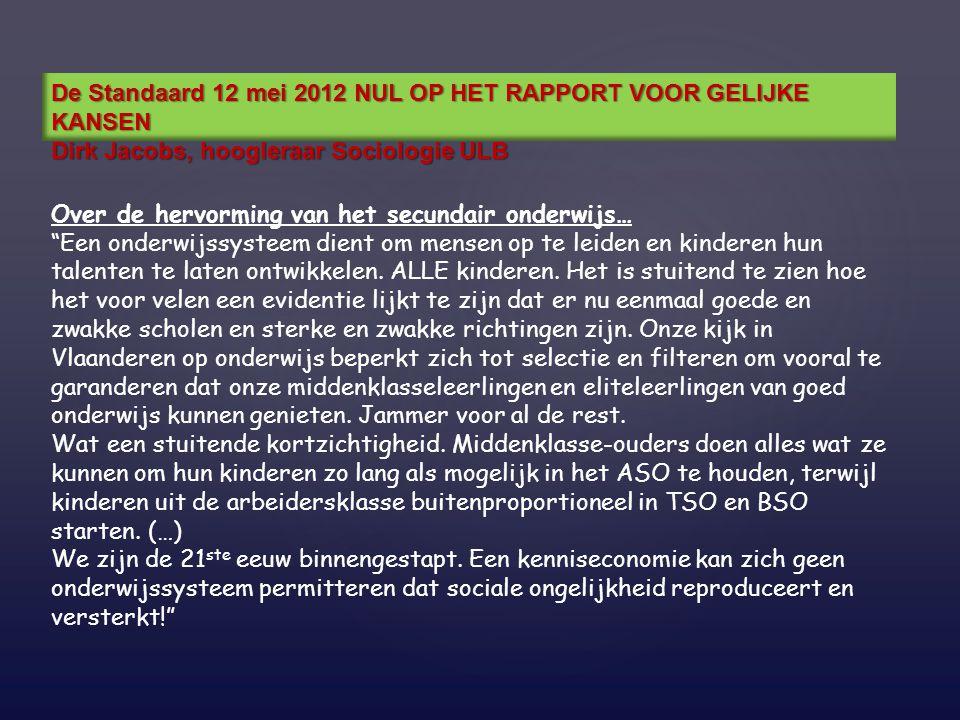 De Standaard 12 mei 2012 NUL OP HET RAPPORT VOOR GELIJKE KANSEN Dirk Jacobs, hoogleraar Sociologie ULB Over de hervorming van het secundair onderwijs…