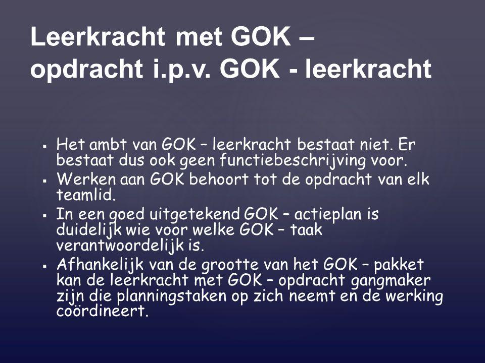   Het ambt van GOK – leerkracht bestaat niet. Er bestaat dus ook geen functiebeschrijving voor.   Werken aan GOK behoort tot de opdracht van elk t