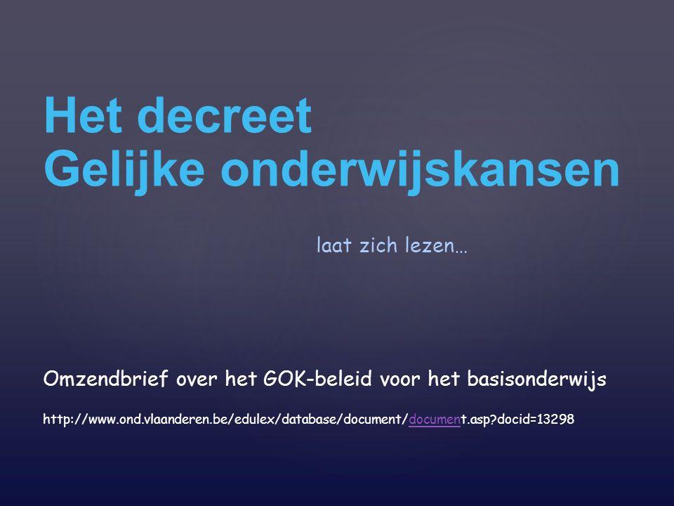Het decreet Gelijke onderwijskansen laat zich lezen… Omzendbrief over het GOK-beleid voor het basisonderwijs http://www.ond.vlaanderen.be/edulex/datab