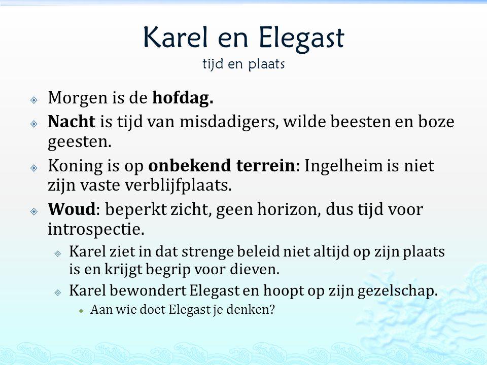 Karel en Elegast tijd en plaats  Morgen is de hofdag.