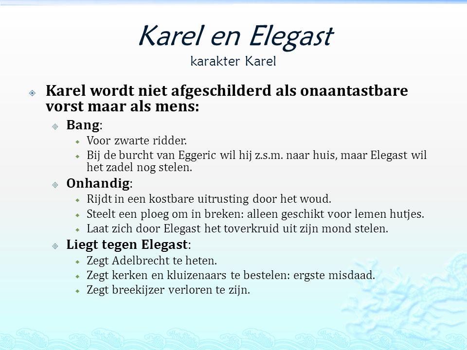 Karel en Elegast karakter Karel  Karel wordt niet afgeschilderd als onaantastbare vorst maar als mens:  Bang:  Voor zwarte ridder.