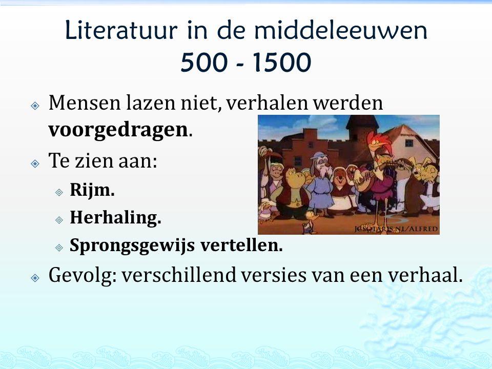 Literatuur in de middeleeuwen 500 - 1500  Mensen lazen niet, verhalen werden voorgedragen.