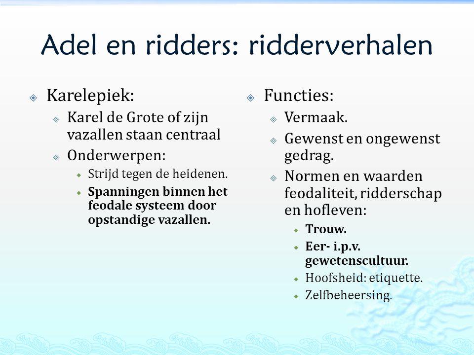 Adel en ridders: ridderverhalen  Karelepiek:  Karel de Grote of zijn vazallen staan centraal  Onderwerpen:  Strijd tegen de heidenen.