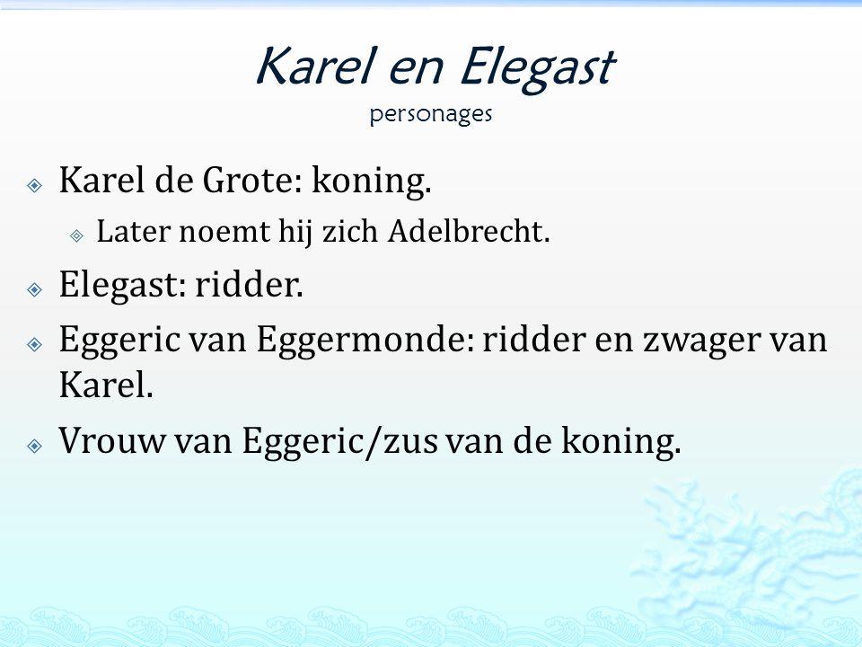 Karel en Elegast personages  Karel de Grote: koning.