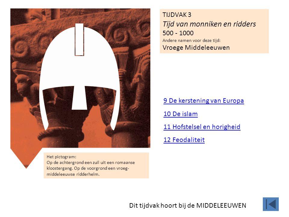 TIJDVAK 3 Tijd van monniken en ridders 500 - 1000 Andere namen voor deze tijd: Vroege Middeleeuwen Het pictogram: Op de achtergrond een zuil uit een romaanse kloostergang.