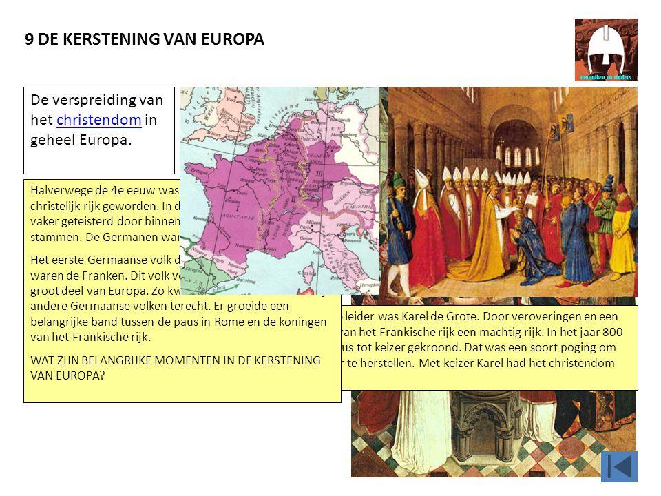 9 DE KERSTENING VAN EUROPA Een andere grote Frankische leider was Karel de Grote. Door veroveringen en een goed bestuur maakte Karel van het Frankisch