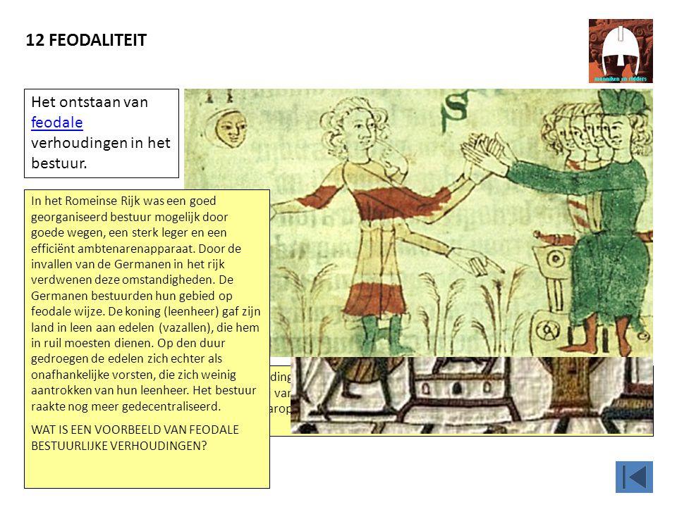 12 FEODALITEIT Op deze afbeelding zweren een vazal en een leenheer elkaar trouw.