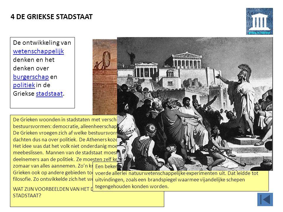 4 DE GRIEKSE STADSTAAT Een belangrijke Griekse staatsman was de Atheense legeraanvoerder Pericles, die in de vijfde eeuw voor Christus zo'n dertig jaa