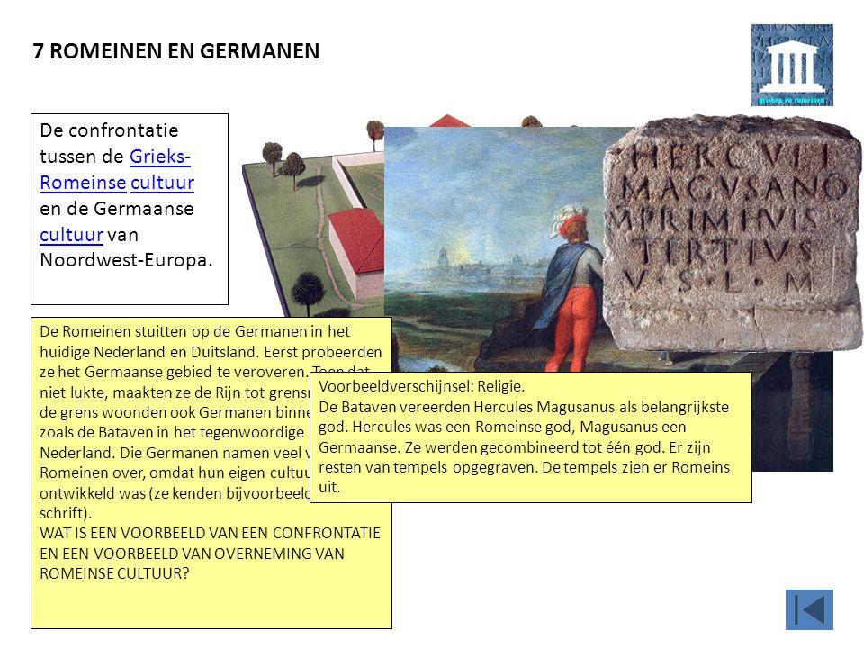 7 ROMEINEN EN GERMANEN Voorbeeldgebeurtenis: De Bataafse Opstand (69). Dit is een voorbeeld van confrontatie: de Bataven wilden vrijheid, verzetten zi