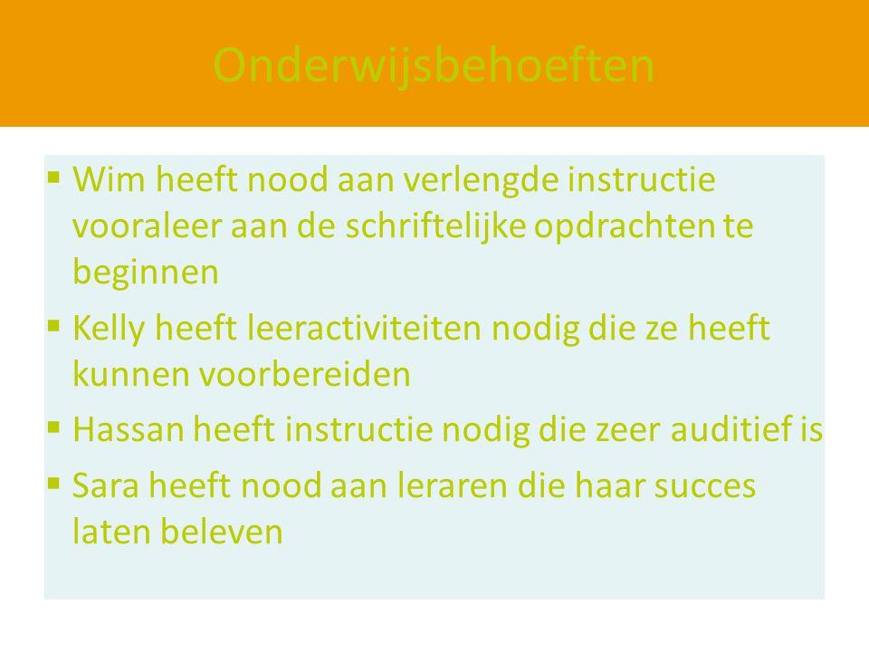 Onderwijsbehoeften  Wim heeft nood aan verlengde instructie vooraleer aan de schriftelijke opdrachten te beginnen  Kelly heeft leeractiviteiten nodi