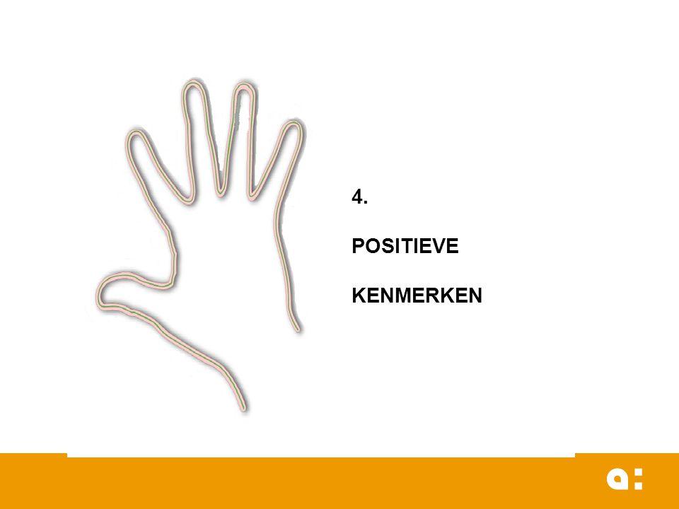 4. POSITIEVE KENMERKEN