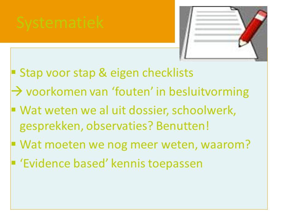 Systematiek  Stap voor stap & eigen checklists  voorkomen van 'fouten' in besluitvorming  Wat weten we al uit dossier, schoolwerk, gesprekken, obse