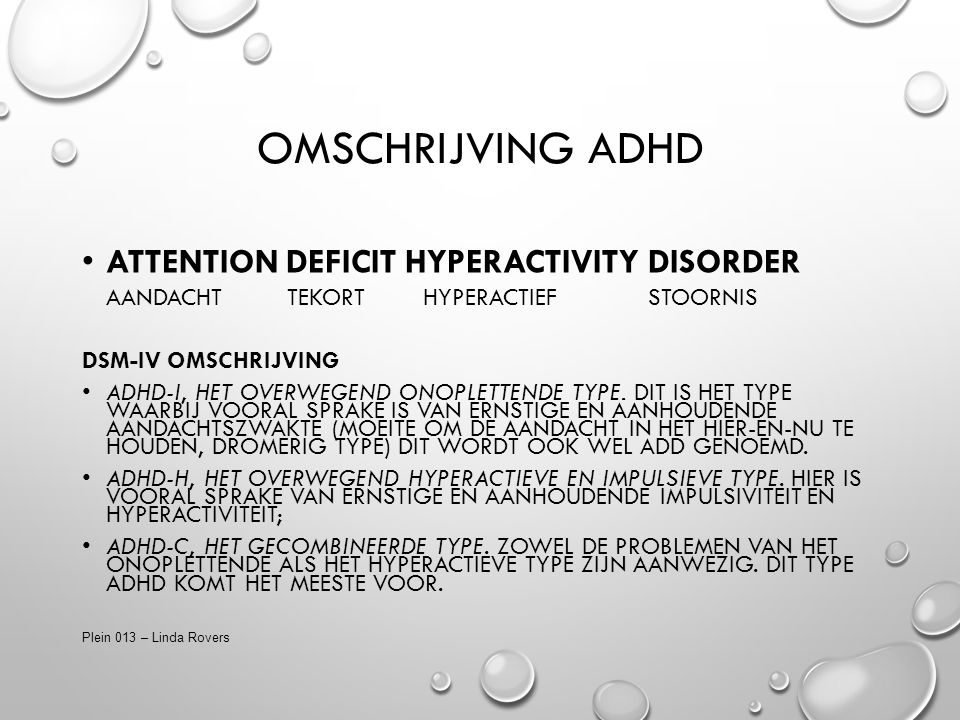 OMSCHRIJVING ADHD ATTENTION DEFICIT HYPERACTIVITY DISORDER AANDACHT TEKORT HYPERACTIEF STOORNIS DSM-IV OMSCHRIJVING ADHD-I, HET OVERWEGEND ONOPLETTENDE TYPE.