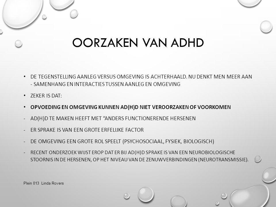 KENMERKEN VAN ADHD STERKE PUNTEN: SPONTAAN EN OPEN CREATIEF (AFHANKELIJK VAN HET KIND) ENERGIEK EN ENTHOUSIAST HUMOR GEVOELIG EN ZORGZAAM GOED INLEVINGSVERMOGEN VEEL FANTASIE GEVOELIG VOOR COMPLIMENTEN RISICO PUNTEN: CONCENTRATIEPROBLEMEN (HYPER) ACTIEF IN DENKEN EN HANDELEN/ IMPULSIEF RUSTELOOS MOTORISCHE PROBLEMEN (FIJN EN GROF) GEDRAGSPROBLEMEN Plein 013 Linda Rovers