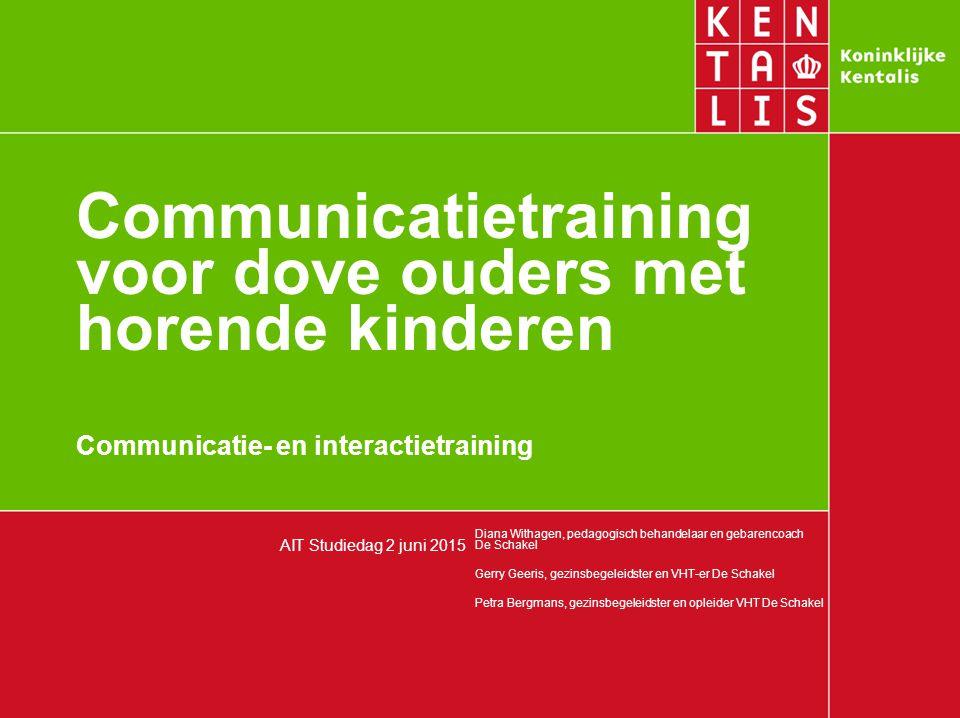 Communicatietraining voor dove ouders met horende kinderen Communicatie- en interactietraining Diana Withagen, pedagogisch behandelaar en gebarencoach