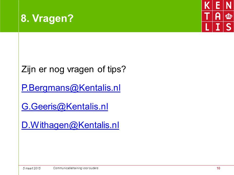 10 8. Vragen? Zijn er nog vragen of tips? P.Bergmans@Kentalis.nl G.Geeris@Kentalis.nl D.Withagen@Kentalis.nl 5 maart 2015 Communicatietraining voor ou