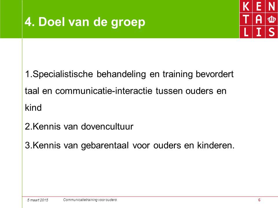 6 4. Doel van de groep 1.Specialistische behandeling en training bevordert taal en communicatie-interactie tussen ouders en kind 2.Kennis van dovencul