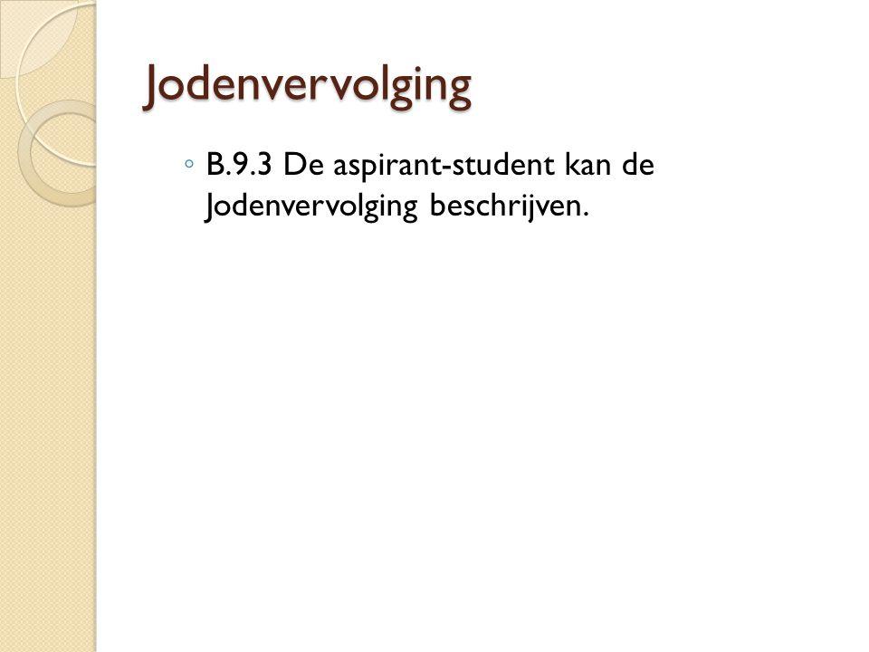 Jodenvervolging ◦ B.9.3 De aspirant-student kan de Jodenvervolging beschrijven.