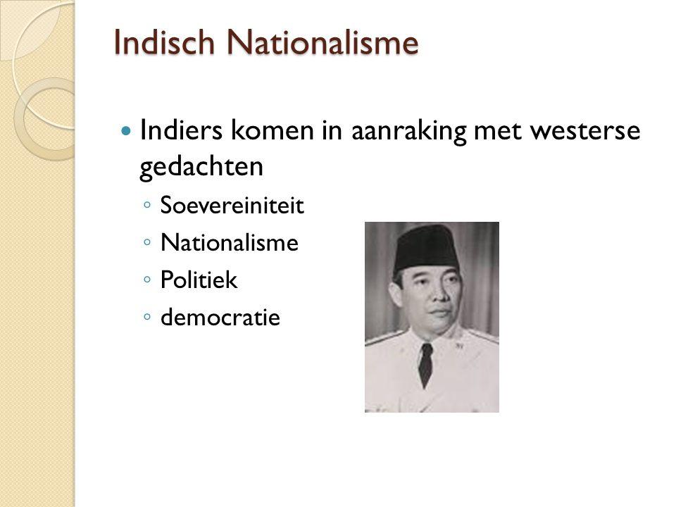 Indisch Nationalisme Indiers komen in aanraking met westerse gedachten ◦ Soevereiniteit ◦ Nationalisme ◦ Politiek ◦ democratie