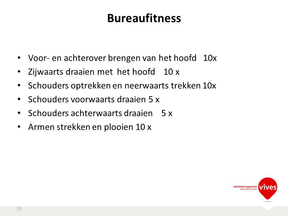 Bureaufitness Voor- en achterover brengen van het hoofd 10x Zijwaarts draaien met het hoofd 10 x Schouders optrekken en neerwaarts trekken 10x Schoude