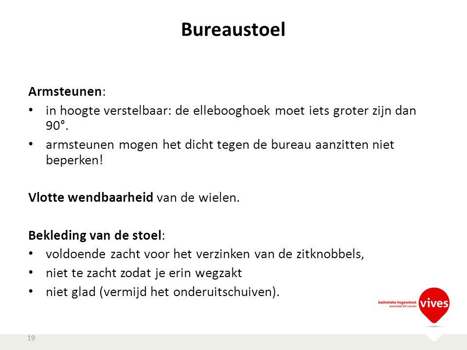 Bureaustoel Armsteunen: in hoogte verstelbaar: de ellebooghoek moet iets groter zijn dan 90°. armsteunen mogen het dicht tegen de bureau aanzitten nie