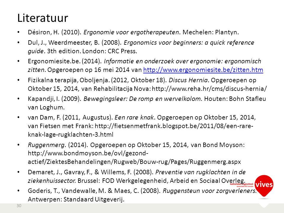 Literatuur Désiron, H. (2010). Ergonomie voor ergotherapeuten. Mechelen: Plantyn. Dul, J., Weerdmeester, B. (2008). Ergonomics voor beginners: a quick