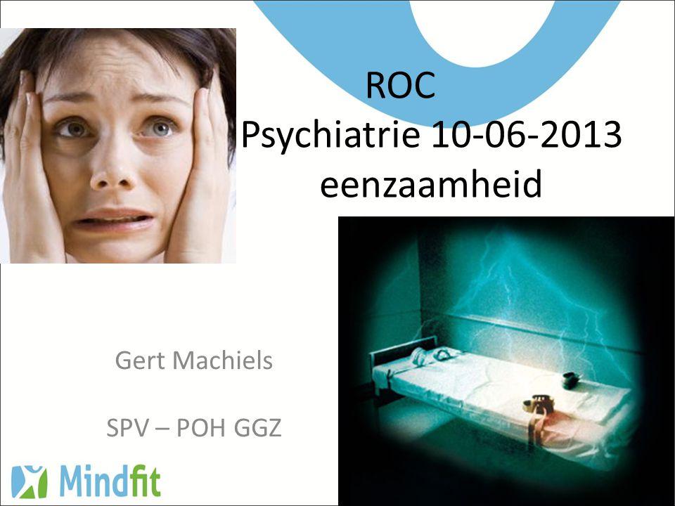 ROC Psychiatrie 10-06-2013 eenzaamheid Gert Machiels SPV – POH GGZ
