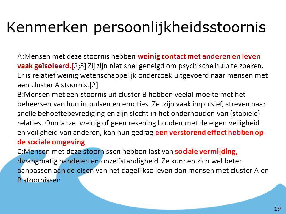 Kenmerken persoonlijkheidsstoornis A:Mensen met deze stoornis hebben weinig contact met anderen en leven vaak geïsoleerd.[2;3] Zij zijn niet snel gene